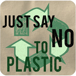Just Say Not Plastic